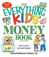 The Everything Kids' Money Book: Earn it, save it, and watch it grow! - Brette Sember