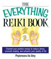 The Everything Reiki Book - Phylameana Lila Desy