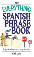 The Everything Spanish Phrase Book: A Quick Reference for Any Situation - Cari Luna