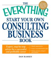 The Everything Start Your Own Consulting Business Book: Expert, step-by-step advice for a successful and profitable career - Dan Ramsey