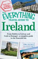 The Everything Travel Guide to Ireland: From Dublin to Galway and Cork to Donegal – a complete guide to the Emerald Isle - Thomas Hollowell, Katie Kelly Bell