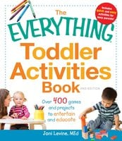 The Everything Toddler Activities Book: Games And Projects That Entertain And Educate - Joni Levine