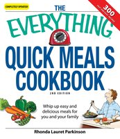 The Everything Quick Meals Cookbook: Whip up easy and delicious meals for you and your family - Rhonda Lauret Parkinson