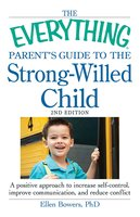 The Everything Parent's Guide to the Strong-Willed Child: A positive approach to increase self-control, improve communication, and reduce conflict - Ellen Bowers