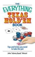 The Everything Texas Hold 'Em Book: Tips And Tricks You Need to Take the Pot - John Wenzel
