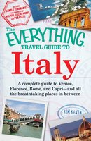 The Everything Travel Guide to Italy - Kim Kavin