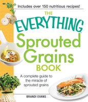 The Everything Sprouted Grains Book: A complete guide to the miracle of sprouted grains - Brandi Evans
