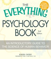 The Everything Psychology Book: Explore the human psyche and understand why we do the things we do - Kendra Cherry