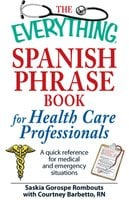 The Everything Spanish Phrase Book for Health Care Professionals: A quick reference for medical and emergency situations - Saskia Gorospe Rombouts,Courtney Barbetto
