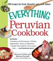 The Everything Peruvian Cookbook - Morena Cuadra, Morena Escardo
