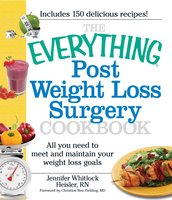 The Everything Post Weight Loss Surgery Cookbook: All you need to meet and maintain your weight loss goals - Jennifer Heisler