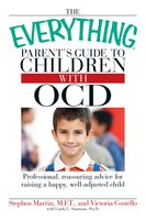 The Everything Parent's Guide to Children with OCD: Professional, reassuring advice for raising a happy, well-adjusted child - Stephen Martin,Victoria Costello