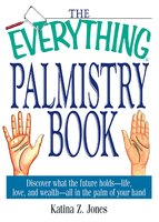The Everything Palmistry Book: Discover What the Future Holds – Life, Love, and Wealth – All in the Palm of Your Hand - Katina Z. Jones