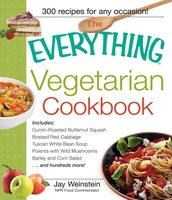 The Everything Vegetarian Cookbook: 300 Healthy Recipes Everyone Will Enjoy - Jay Weinstein