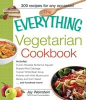 The Everything Vegetarian Cookbook: 300 Healthy Recipes Everyone Will Enjoy - Jay Weinstein