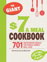 The Giant $7 a Meal Cookbook: 701 Inexpensive Meals the Whole Family Will Love - Chef Susan Irby