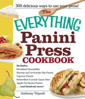 The Everything Panini Press Cookbook - Anthony Tripodi
