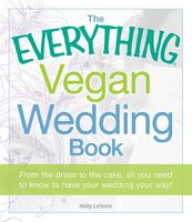 The Everything Vegan Wedding Book: From the dress to the cake, all you need to know to have your wedding your way! - Holly Lefevre
