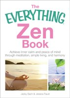 The Everything Zen: Achieve Inner Calm and Peace of Mind Through Meditation, Simple Living, and Harmony - Jacky Sach