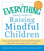 The Everything Parent's Guide to Raising Mindful Children - Jeremy Wardle,Maureen Weinhardt