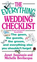 The Everything Wedding Checklist: The Gown, the Guests, the Groom, and Everything Else You Shouldn't Forget - Elina Furman, Leah Furman, Michelle Bevilacqua, Janet Anastasio