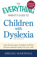 The Everything Parent's Guide to Children with Dyslexia: Learn the Key Signs of Dyslexia and Find the Best Treatment Options for Your Child - Abigail Marshall