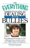 The Everything Parent's Guide to Dealing with Bullies - Christopher J. Ferguson, Deborah Carpenter