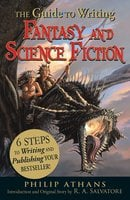 The Guide to Writing Fantasy and Science Fiction: 6 Steps to Writing and Publishing Your Bestseller! - R.A. Salvatore,Philip Athans