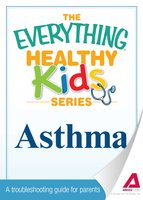 The Everything Parent's Guide to Children with Asthma - Jance C Simmons