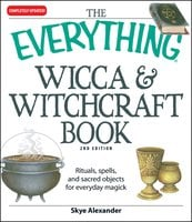 The Everything Wicca and Witchcraft Book: Rituals, spells, and sacred objects for everyday magick - Skye Alexander