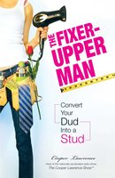 The Fixer-Upper Man: Turn Mr. Maybe into Mr. Right in 5 Easy Steps - Cooper Lawrence