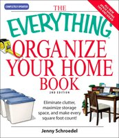 The Everything Organize Your Home Book: Eliminate clutter, set up your home office, and utilize space in your home - Jenny Schroedel