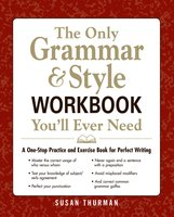 The Only Grammar & Style Workbook You'll Ever Need: A One-Stop Practice and Exercise Book for Perfect Writing - Susan Thurman