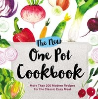 The New One Pot Cookbook: More Than 200 Modern Recipes for the Classic Easy Meal - Adams Media