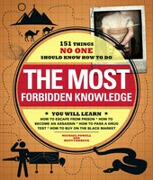 The Most Forbidden Knowledge: 151 Things NO ONE Should Know How to Do - Matt Forbeck, Michael Powell