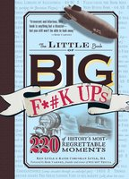 The Little Book of Big F*#k Ups: 220 of History's Most-Regrettable Moments - Ken Lytle, Katie Corcoran Lytle