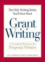 The Only Writing Series You'll Ever Need – Grant Writing: A Complete Resource for Proposal Writers - Judy Tremore, Nancy Burke