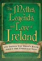 The Myths, Legends, and Lore of Ireland - Amy Hackney Blackwell