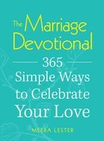 The Marriage Devotional: 365 Simple Ways to Celebrate Your Love - Meera Lester