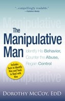 The Manipulative Man: Identify His Behavior, Counter the Abuse, Regain Control - Dorothy Mccoy