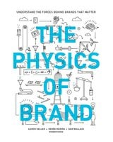 The Physics of Brand: Understand the Forces Behind Brands That Matter - Aaron Keller, Renee Marino, Dan Wallace