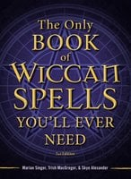 The Only Book of Wiccan Spells You'll Ever Need - Skye Alexander, Marian Singer, Trish MacGregor