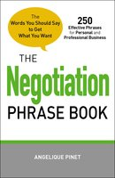 The Negotiation Phrase Book: The Words You Should Say to Get What You Want - Angelique Pinet