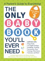 The Only Baby Book You'll Ever Need: A Parent's Guide to Everything! - Marian Edelman Borden, Vincent Iannelli, Ellen Bowers