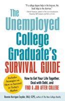 The Unemployed College Graduate's Survival Guide: How to Get Your Life Together, Deal with Debt, and Find a Job After College - Bonnie Kerrigan Snyder