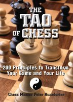 The Tao Of Chess: 200 Principles to Transform Your Game and Your Life - Peter Kurzdorfer