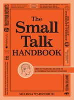 The Small Talk Handbook: Easy Instructions on How to Make Small Talk in Any Situation - Melissa Wadsworth