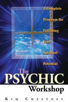 The Psychic Workshop: A Complete Program for Fulfilling Your Spiritual Potential - Kim Chestney, Kim Chestney Martino