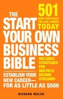 The Start Your Own Business Bible: 501 New Ventures You Can Launch Today - Richard J. Wallace