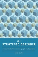 The Strategic Designer: Tools & Techniques for Managing the Design Process - David Holston
